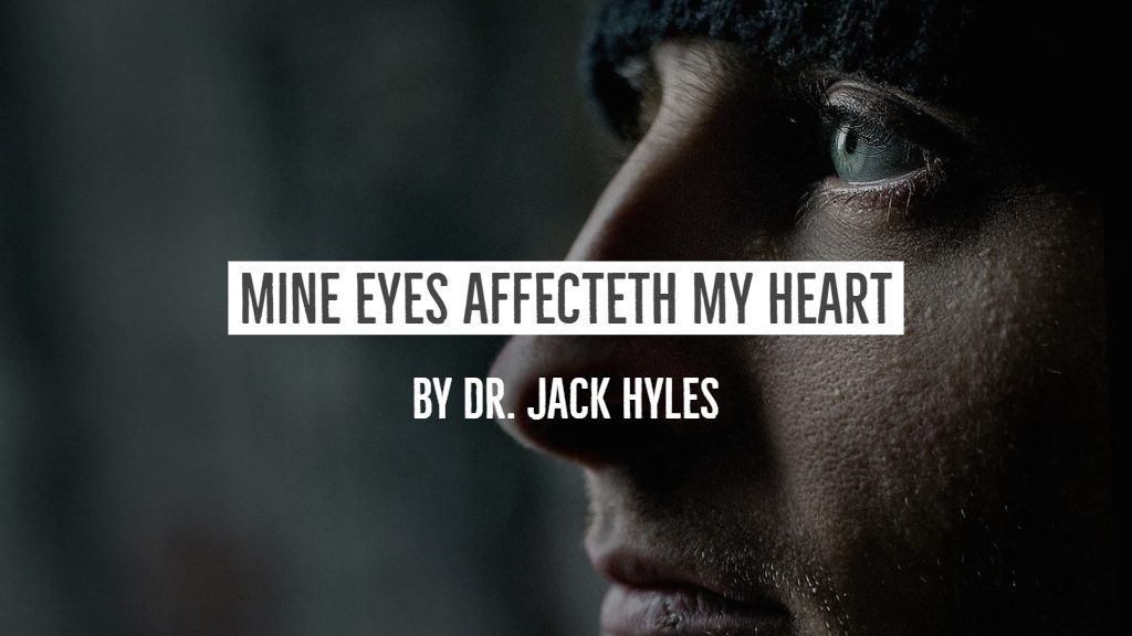 Mine Eyes Affecteth Mine Heart by Dr. Jack Hyles