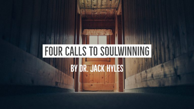 Four Calls To SoulWinning by Dr. Jack Hyles